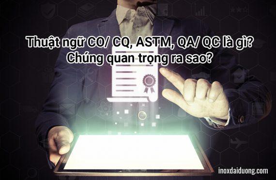 Thuật ngữ CO/ CQ, ASTM, QA/ QC là gì?