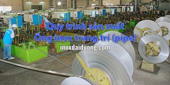 Quy trình sản xuất ống Inox trang trí (pipe)