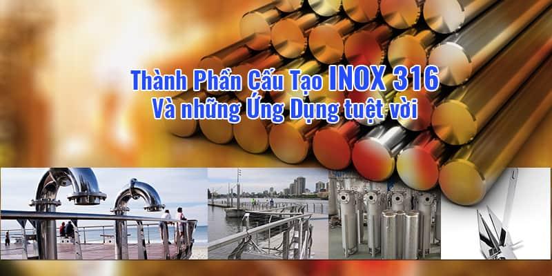 Thành Phần Cấu Tạo Inox 316 Và Những Ứng Dụng Tuyệt vời của Inox 316