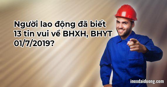Người lao động đã biết 13 tin vui về BHXH, BHYT 01/7/2019?