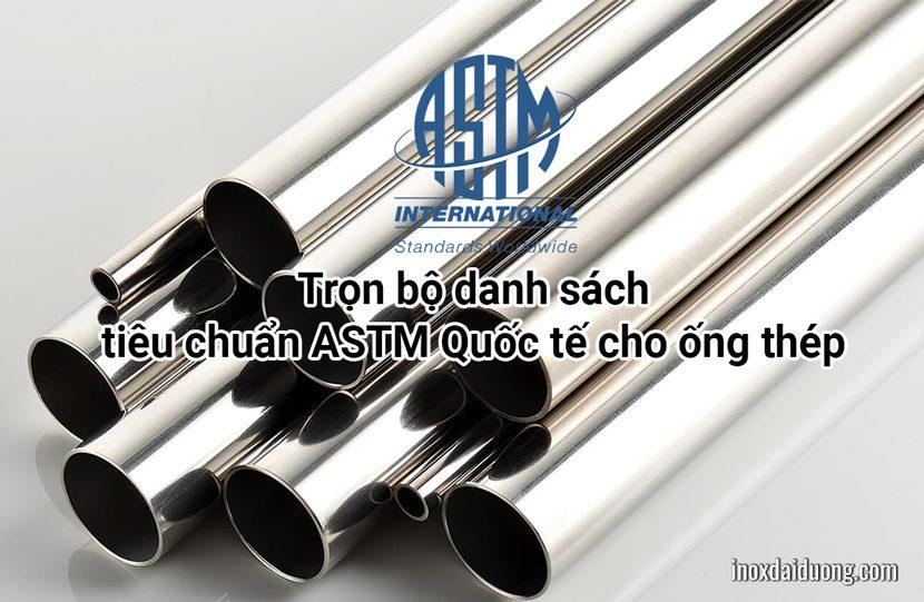 Trọn bộ danh sách tiêu chuẩn ASTM Quốc tế cho Ống thép
