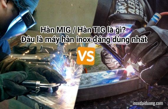 Hàn MIG / Hàn TIG là gì? Đâu là máy hàn inox đáng dùng nhất
